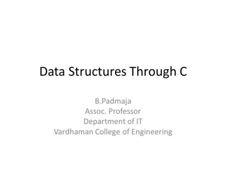 Data Structures Through C B.Padmaja Assoc. Professor Department of IT Vardhaman College of Engineering.