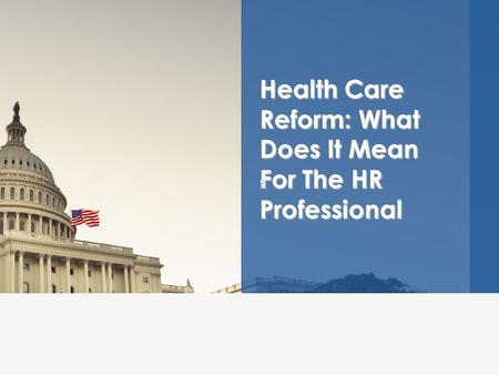 Health Care Reform: What Does It Mean For The HR Professional t.