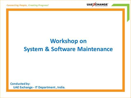 Workshop on System & Software Maintenance Conducted by: UAE Exchange - IT Department, India.