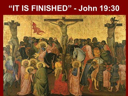 IT IS FINISHED - John 19:30. For every person, there will come a last meal, a last breath and, of course, a last statement. And in many ways, what we.