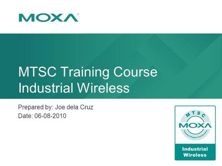 MTSC Training Course Industrial Wireless Prepared by: Joe dela Cruz Date: 06-08-2010.