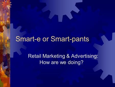 Smart-e or Smart-pants Retail Marketing & Advertising: How are we doing?