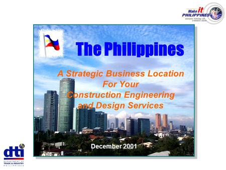 The Philippines A Strategic Business Location For Your Construction Engineering and Design Services December 2001.