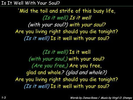 Is It Well With Your Soul? 1-3 'Mid the toil and strife of this busy life, (Is it well) Is it well (with your soul?) with your soul? Are you living right.