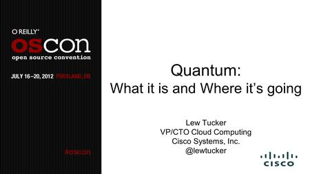 Quantum: What it is and Where its going Lew Tucker VP/CTO Cloud Computing Cisco Systems,