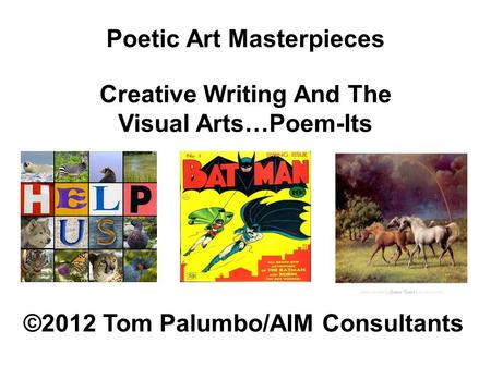Poetic Art Masterpieces Creative Writing And The Visual Arts…Poem-Its ©2012 Tom Palumbo/AIM Consultants.