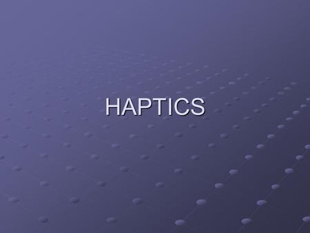 HAPTICS. Introduction Haptics is the study of how to couple the human sense of touch with a computer generated world. Haptics is the study of how to couple.
