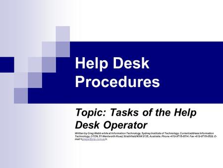Help Desk Procedures Topic: Tasks of the Help Desk Operator Written by Greg Webb while at Information Technology, Sydney Institute of Technology. Current.