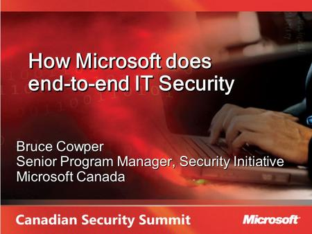 How Microsoft does end-to-end IT Security Bruce Cowper Senior Program Manager, Security Initiative Microsoft Canada.