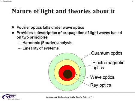 1 ControlNumber Nature of light and theories about it Fourier optics falls under wave optics Provides a description of propagation of light waves based.