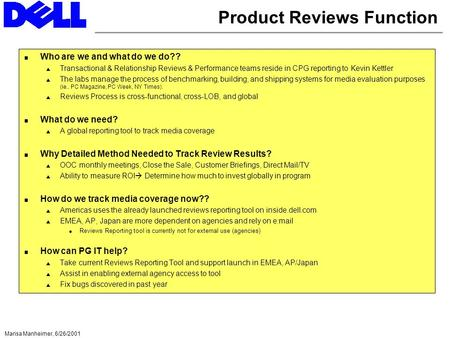 Marisa Manheimer, 6/26/2001 Product Reviews Function Who are we and what do we do?? Transactional & Relationship Reviews & Performance teams reside in.
