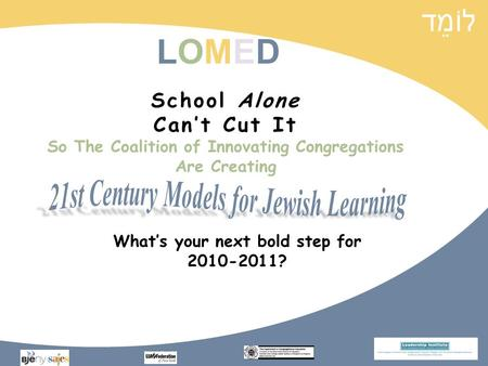 LOMEDLOMED School Alone Cant Cut It So The Coalition of Innovating Congregations Are Creating Whats your next bold step for 2010-2011?