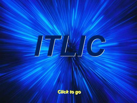 ITLIC Click to go. GRAMMAR DRAMA AND PRONOUNCIATION GRAMMAR DRAMA AND PRONOUNCIATION.