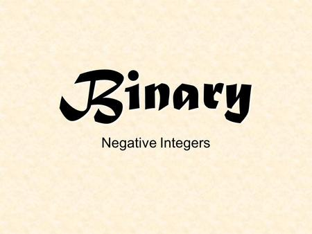 Binary Negative Integers. Sign and magnitudeSign and magnitude Ones complementOnes complement Twos complementTwos complement Binary Coded Decimal (BCD)Binary.