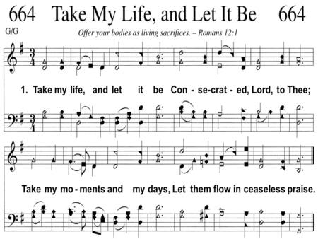 1. Take my life, and let it be Con - se-crat - ed, Lord, to Thee; Take my mo - ments and my days, Let them flow in ceaseless praise.