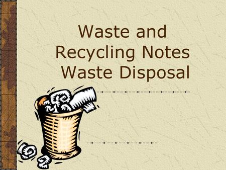Waste and Recycling Notes Waste Disposal. Electronic Waste: A Growing Problem E-waste consists of toxic and hazardous waste such as PVC, lead, mercury,