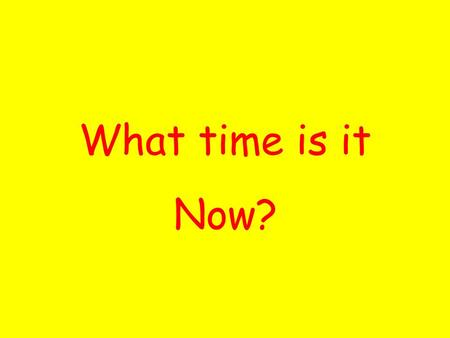 What time is it Now?.