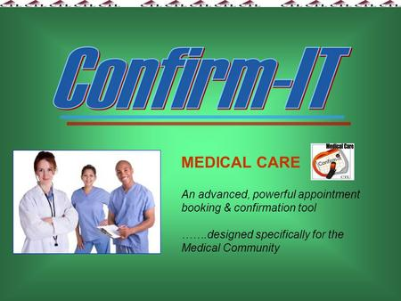 MEDICAL CARE An advanced, powerful appointment booking & confirmation tool …….designed specifically for the Medical Community.