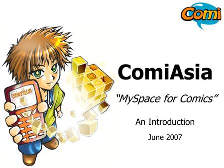 Www.comiworld.com 1 ComiAsia MySpace for Comics An Introduction June 2007.