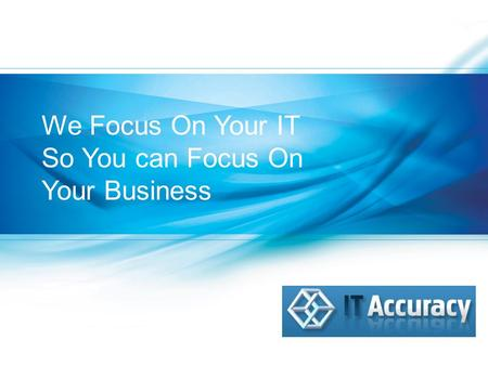 We Focus On Your IT So You can Focus On Your Business.