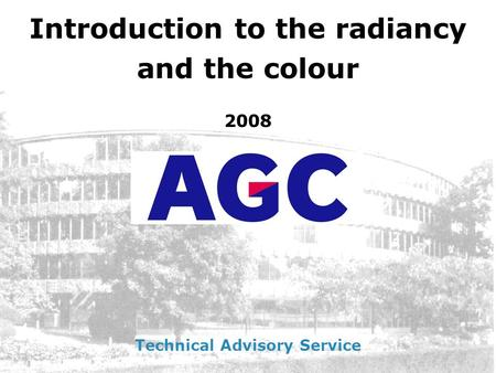Introduction to the radiancy and the colour 2008 Technical Advisory Service.