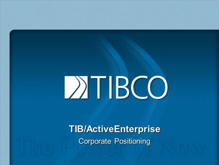 TIB/ActiveEnterprise Corporate Positioning. TIB/ActiveEnterprise Design and Architecture.