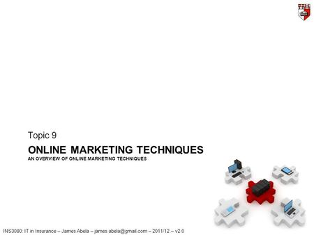INS3080: IT in Insurance – James Abela – – 2011/12 – v2.0 ONLINE MARKETING TECHNIQUES AN OVERVIEW OF ONLINE MARKETING TECHNIQUES.
