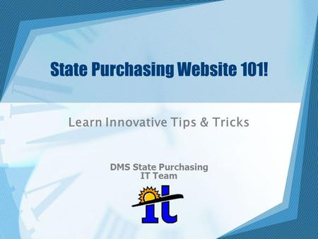 State Purchasing Website 101! Learn Innovative Tips & Tricks DMS State Purchasing IT Team.