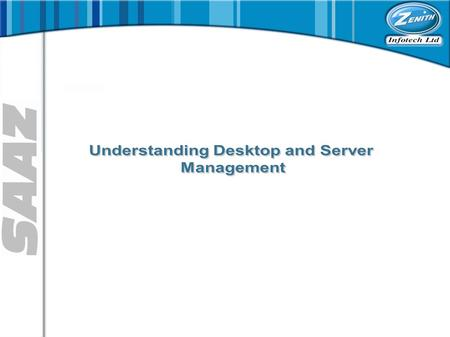 This course is designed for system managers/administrators to better understand the SAAZ Desktop and Server Management components Students will learn.