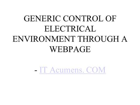 GENERIC CONTROL OF ELECTRICAL ENVIRONMENT THROUGH A WEBPAGE - IT Acumens. COMIT Acumens. COM.