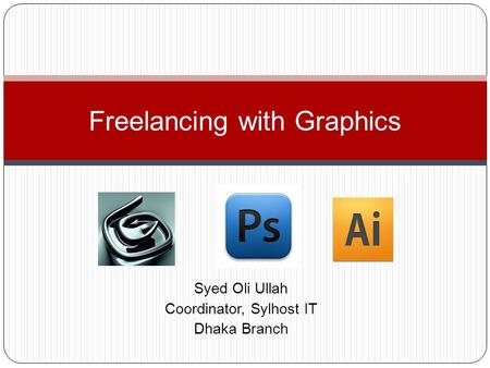 Syed Oli Ullah Coordinator, Sylhost IT Dhaka Branch Freelancing with Graphics.