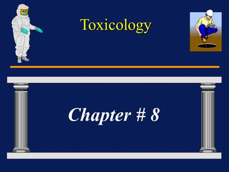 Toxicology Chapter # 8. Toxicology Introduction What is Toxicology? What is Toxicology? The History of Toxicology. The History of Toxicology. What is.