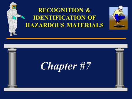 Chapter #7 RECOGNITION & IDENTIFICATION OF HAZARDOUS MATERIALS.