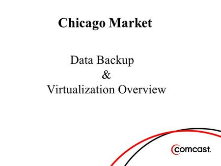Chicago Market Data Backup & Virtualization Overview.
