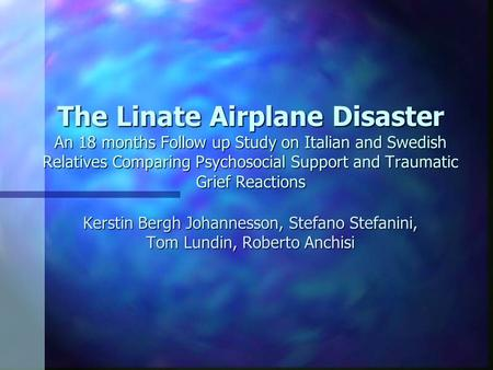 The Linate Airplane Disaster An 18 months Follow up Study on Italian and Swedish Relatives Comparing Psychosocial Support and Traumatic Grief Reactions.