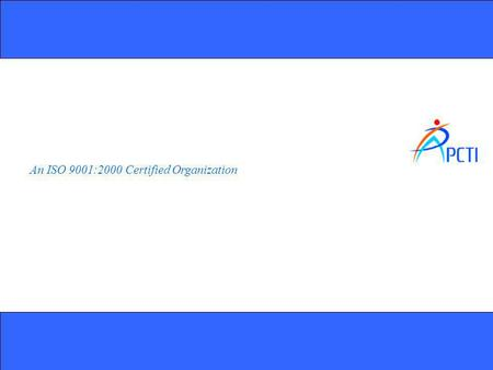 An ISO 9001:2000 Certified Organization. © Copyright PCTI Group 2009 Presentation Title | January 11, 2014 | 2.
