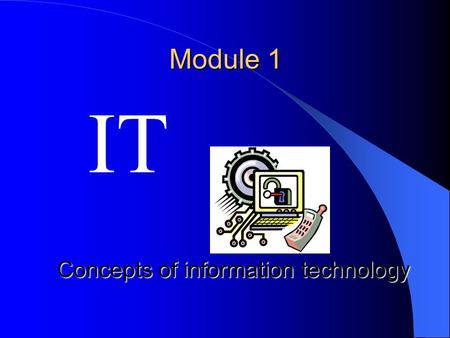 Module 1 IT Concepts of information technology Part 1.