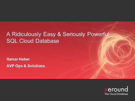 A Ridiculously Easy & Seriously Powerful SQL Cloud Database Itamar Haber AVP Ops & Solutions.