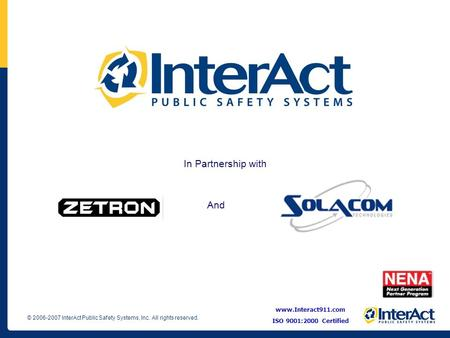 In Partnership with And www.Interact911.com ISO 9001:2000 Certified.