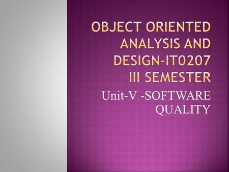 Unit-V -SOFTWARE QUALITY. To develop and deliver robust system, we need a high level of confidence that Each component will behave correctly Collective.