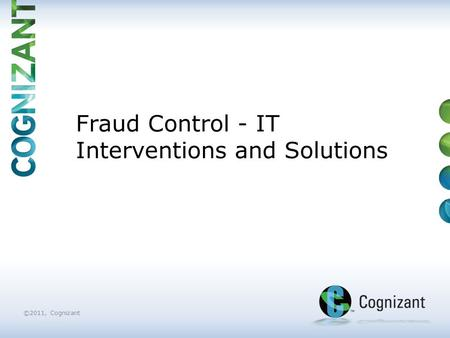 ©2011, Cognizant Fraud Control - IT Interventions and Solutions.