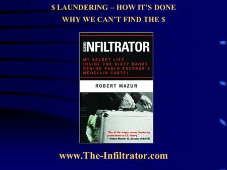 $ LAUNDERING – HOW ITS DONE WHY WE CANT FIND THE $ www.The-Infiltrator.com.