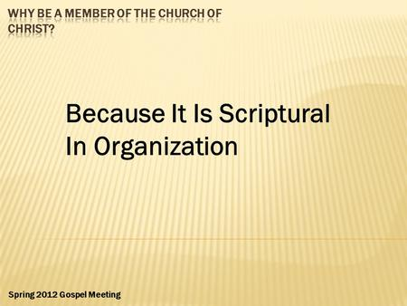 Because It Is Scriptural In Organization Spring 2012 Gospel Meeting.