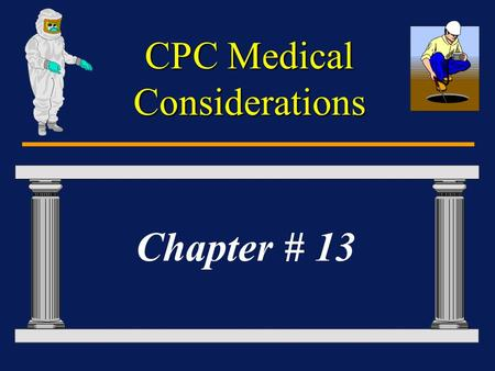 CPC Medical Considerations Chapter # 13 CPC Medical Considerations Introduction Stress Programs. Stress Programs. Stresses of Encapsulating Garments.