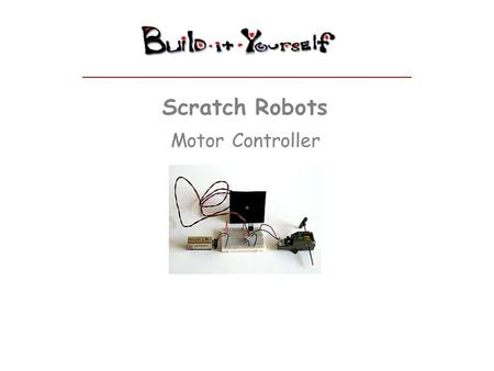 Scratch Robots Motor Controller. Tools Radio Shack Tools $ 9.00 – Test Jumpers $ 3.00 – Screw driver $ 7.00 – Wire Strippers $ 20.00 – Multimeter --------------------------