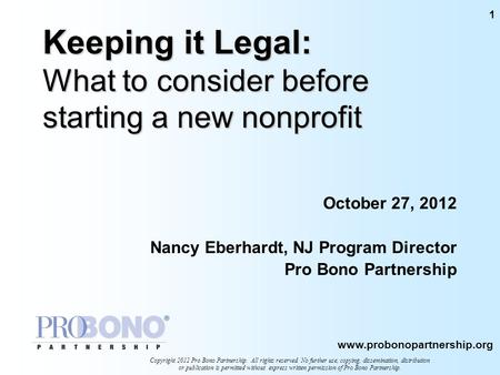 Www.probonopartnership.org Copyright 2012 Pro Bono Partnership. All rights reserved. No further use, copying, dissemination, distribution or publication.