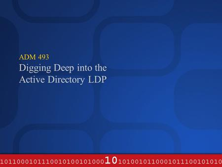 ADM 493 Digging Deep into the Active Directory LDP.