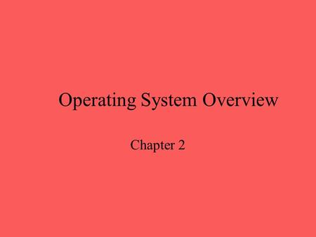 Operating System Overview Chapter 2. Operating System A program that controls the execution of application programs An interface between applications.