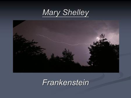 Mary Shelley Frankenstein. Contents: - Mary Shelleys biography - Frankenstein.
