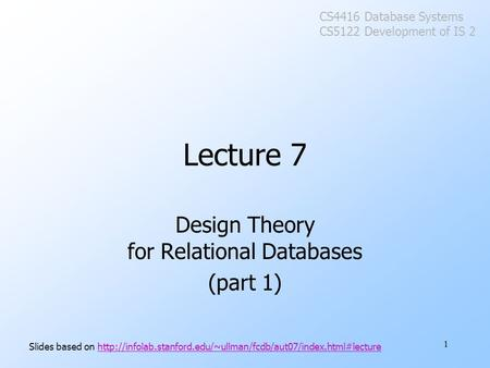 1 Lecture 7 Design Theory for Relational Databases (part 1) Slides based on